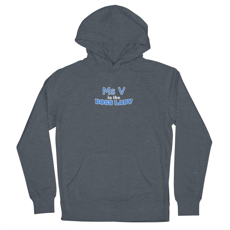 Ms V is the Boss Lady Women's French Terry Pullover Hoody by Cliff Blank + DOGMA Portraits