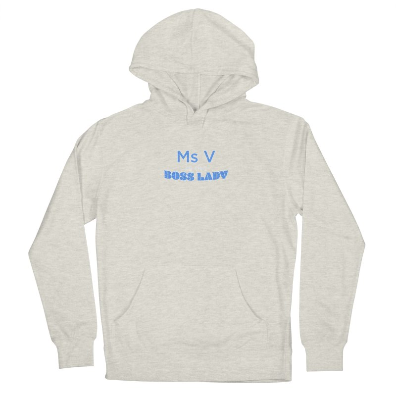 Ms V is the Boss Lady Women's Pullover Hoody by Cliff Blank + DOGMA Portraits