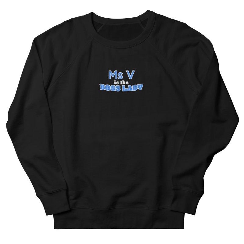 Ms V is the Boss Lady Women's Sweatshirt by Cliff Blank + DOGMA Portraits
