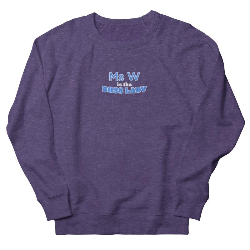 Ms W is the Boss Lady Women's Sweatshirt by Cliff Blank + DOGMA Portraits