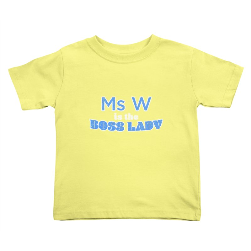 Ms W is the Boss Lady Kids Toddler T-Shirt by Cliff Blank + DOGMA Portraits