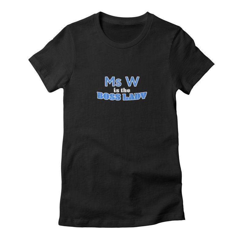 Ms W is the Boss Lady Women's Fitted T-Shirt by Cliff Blank + DOGMA Portraits