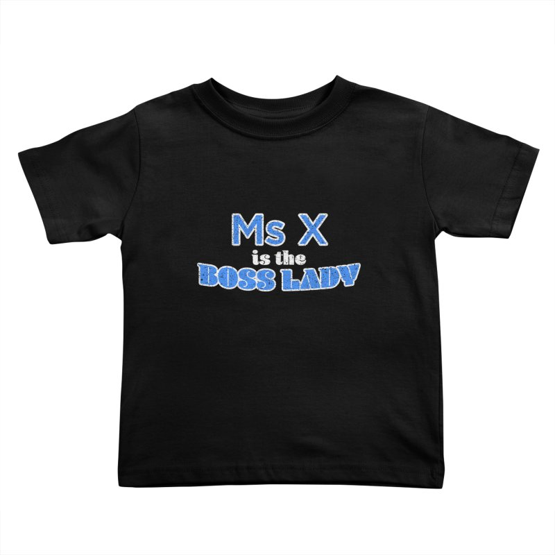 Ms X is the Boss Lady Kids Toddler T-Shirt by Cliff Blank + DOGMA Portraits