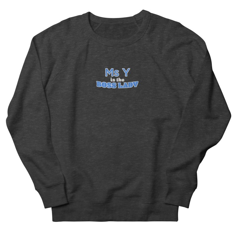 Ms Y is the Boss Lady Women's French Terry Sweatshirt by Cliff Blank + DOGMA Portraits