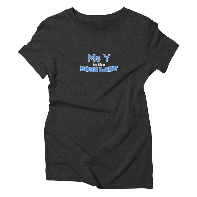 Ms Y is the Boss Lady Women's Triblend T-shirt by Cliff Blank + DOGMA Portraits