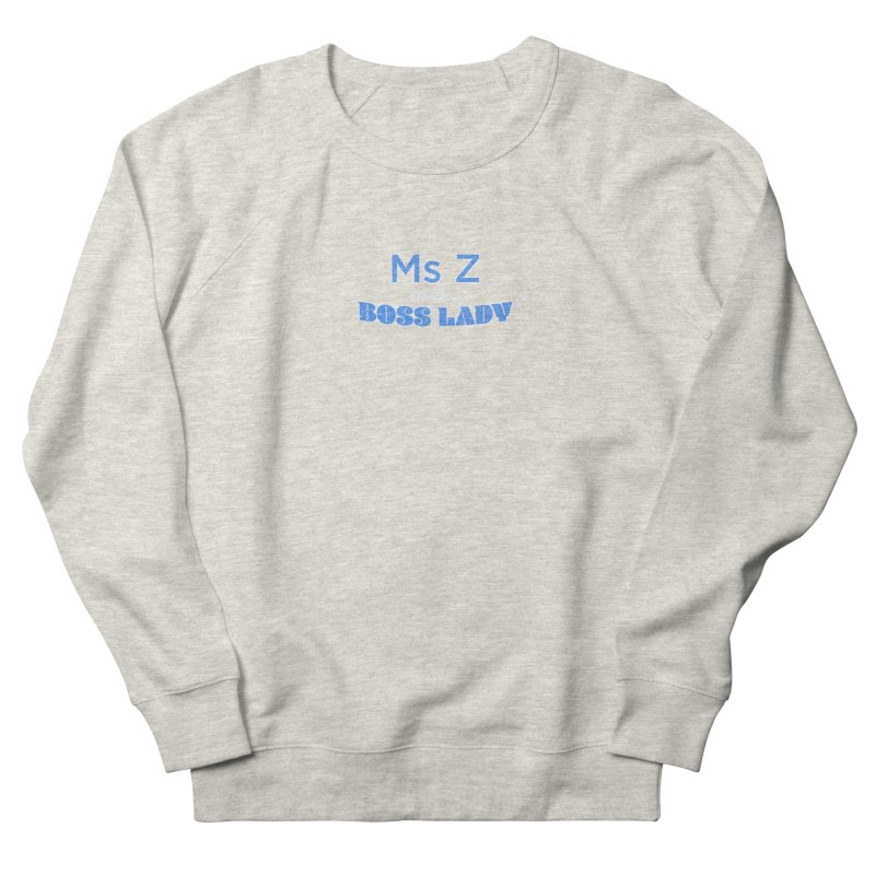 Ms Z is the Boss Lady Women's French Terry Sweatshirt by Cliff Blank + DOGMA Portraits