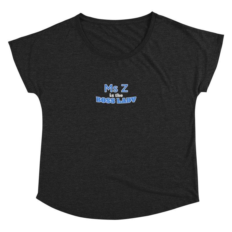Ms Z is the Boss Lady Women's Dolman by Cliff Blank + DOGMA Portraits