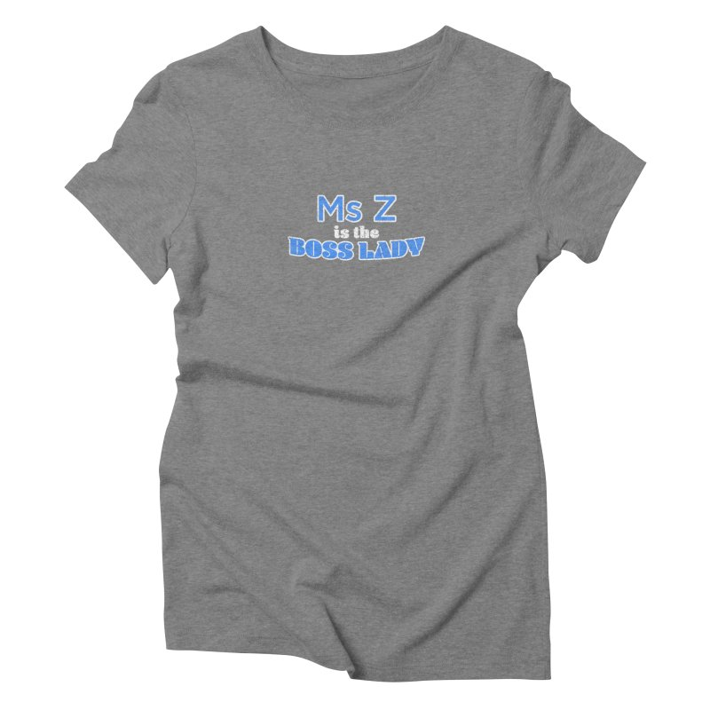 Ms Z is the Boss Lady Women's Triblend T-Shirt by Cliff Blank + DOGMA Portraits