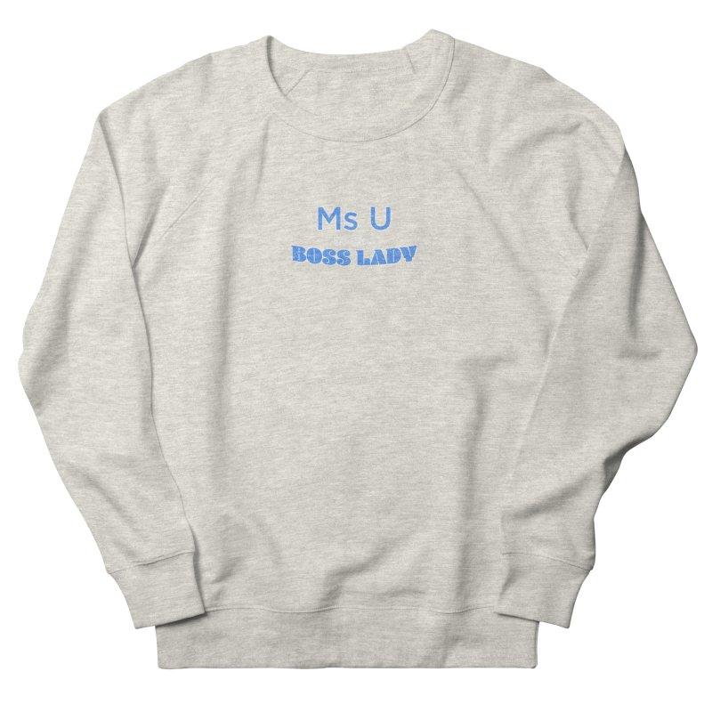 Ms U is the Boss Lady Women's Sweatshirt by Cliff Blank + DOGMA Portraits