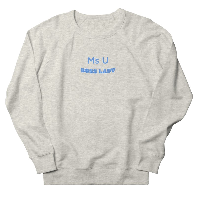 Ms U is the Boss Lady Men's French Terry Sweatshirt by Cliff Blank + DOGMA Portraits