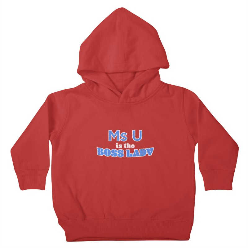 Ms U is the Boss Lady Kids Toddler Pullover Hoody by Cliff Blank + DOGMA Portraits