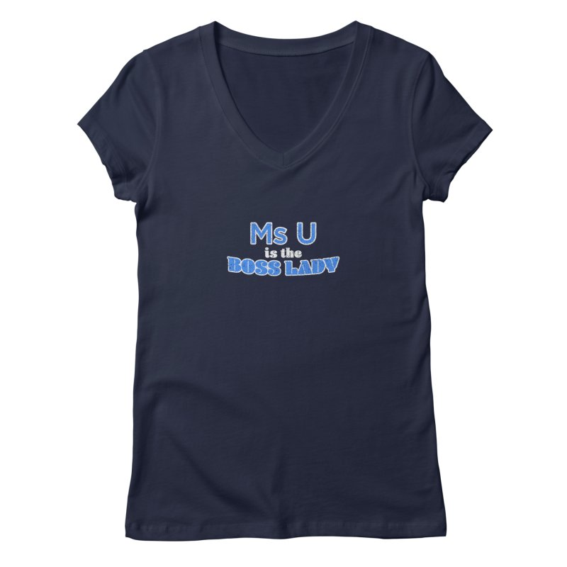Ms U is the Boss Lady Women's Regular V-Neck by Cliff Blank + DOGMA Portraits