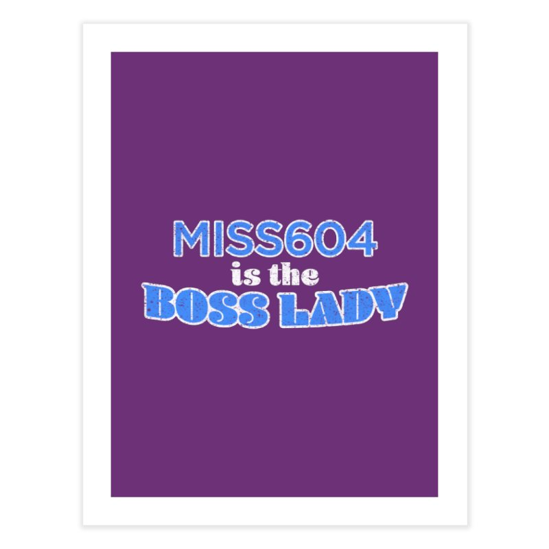 MISS604 is the Boss Lady Home Fine Art Print by Cliff Blank + DOGMA Portraits