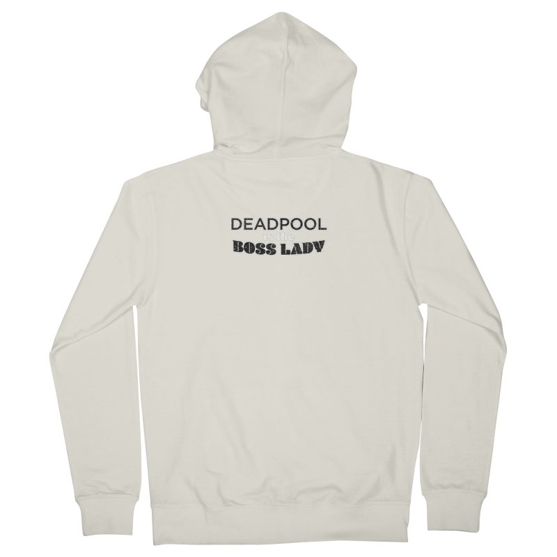 DEADPOOL is the Boss Lady Women's French Terry Zip-Up Hoody by Cliff Blank + DOGMA Portraits