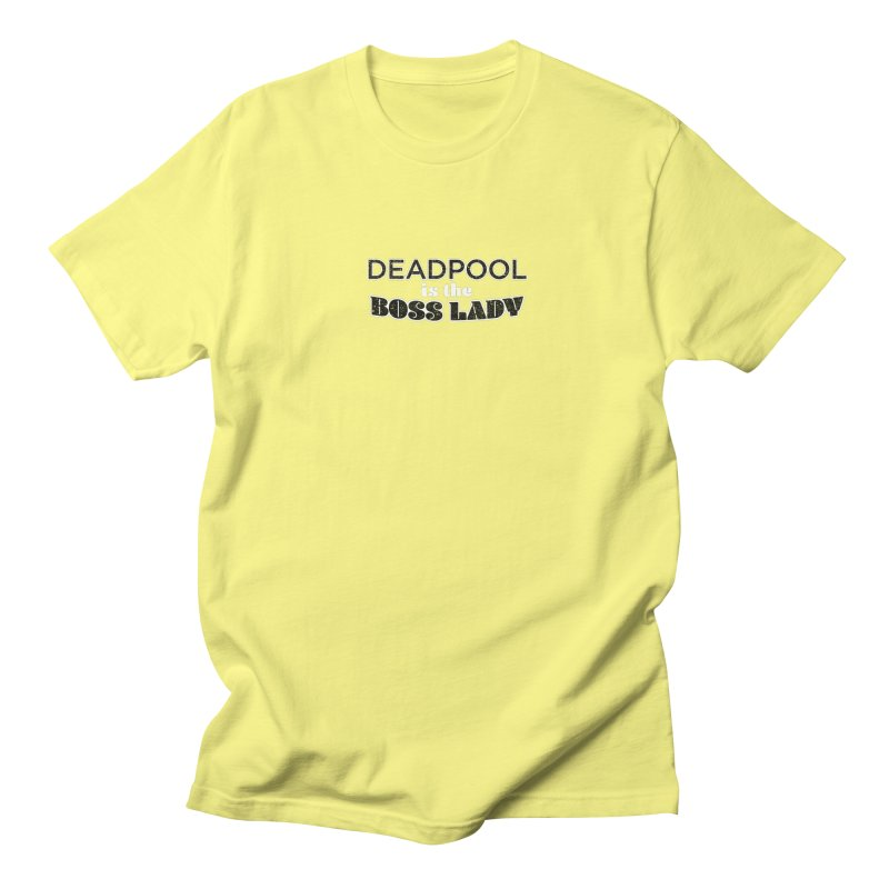 DEADPOOL is the Boss Lady Women's Unisex T-Shirt by Cliff Blank + DOGMA Portraits