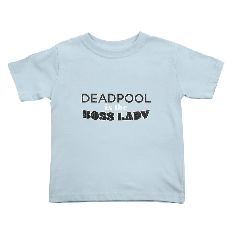 DEADPOOL is the Boss Lady Kids Toddler T-Shirt by Cliff Blank + DOGMA Portraits
