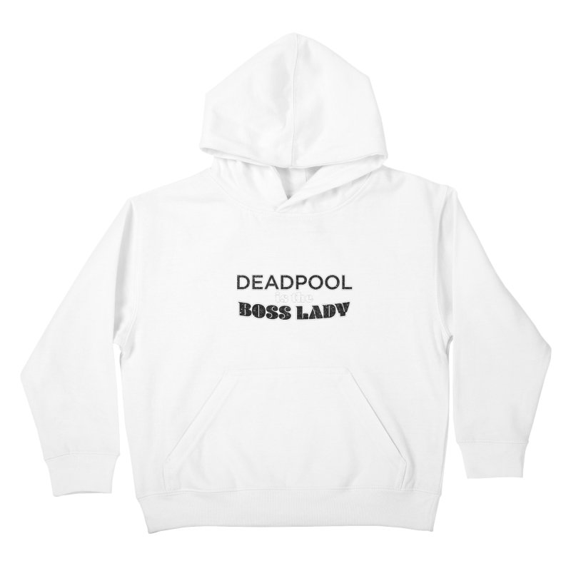 DEADPOOL is the Boss Lady Kids Pullover Hoody by Cliff Blank + DOGMA Portraits