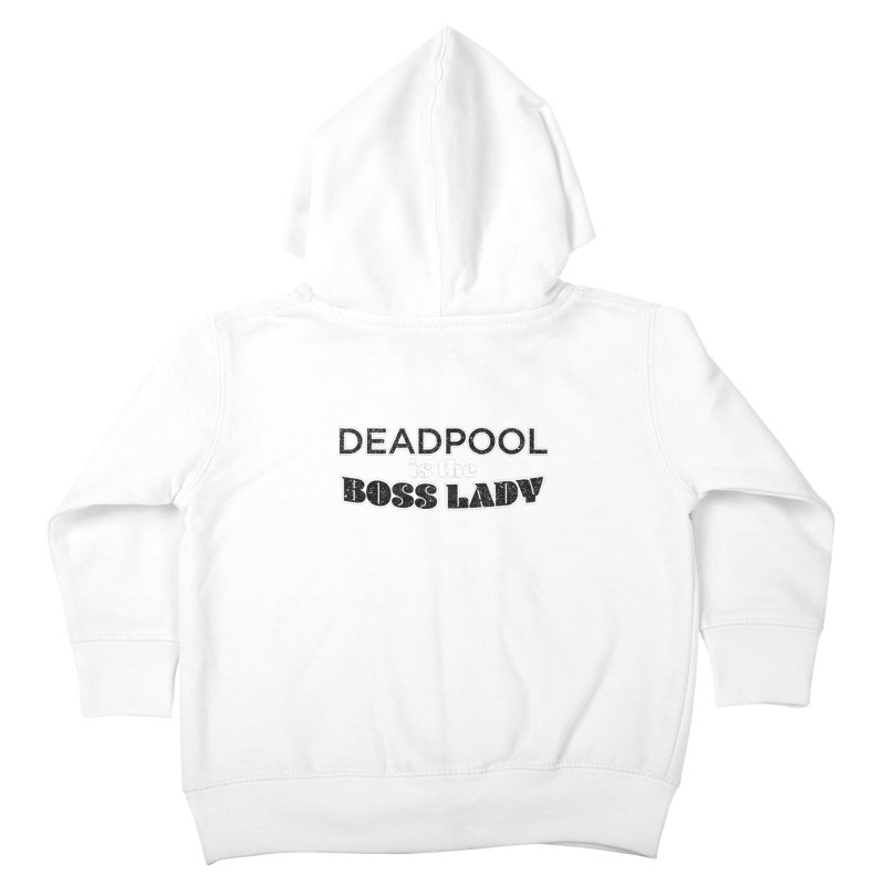 DEADPOOL is the Boss Lady Kids Toddler Zip-Up Hoody by Cliff Blank + DOGMA Portraits