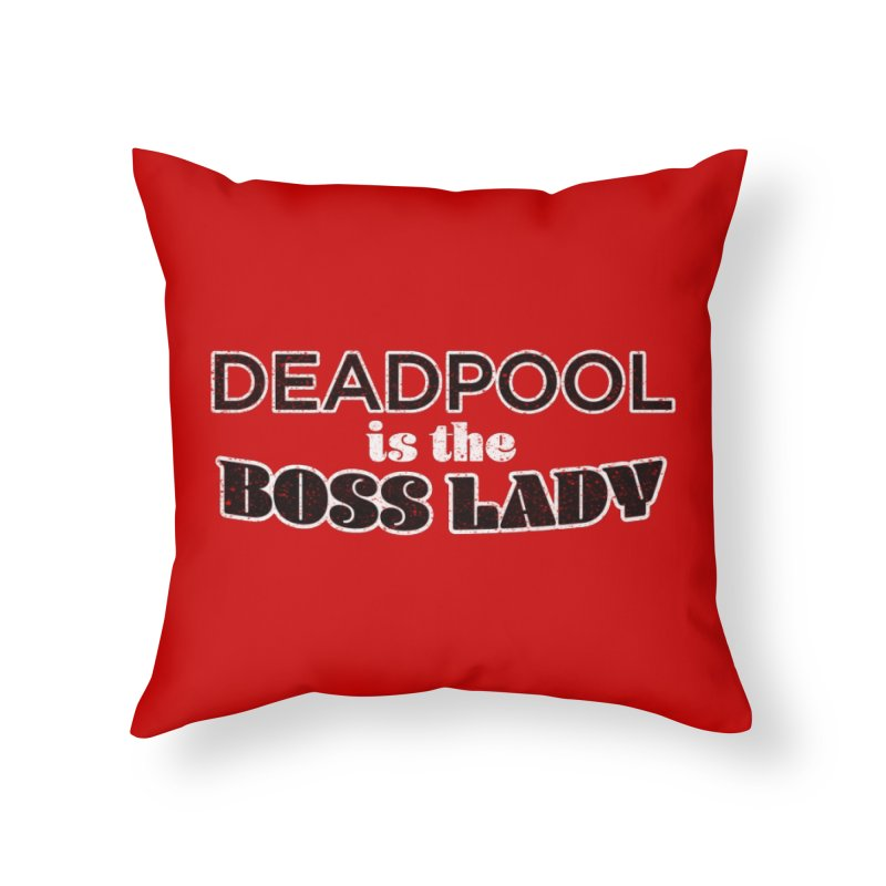 DEADPOOL is the Boss Lady Home Throw Pillow by Cliff Blank + DOGMA Portraits