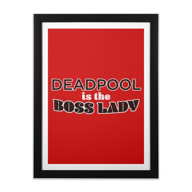 DEADPOOL is the Boss Lady Home Framed Fine Art Print by Cliff Blank + DOGMA Portraits