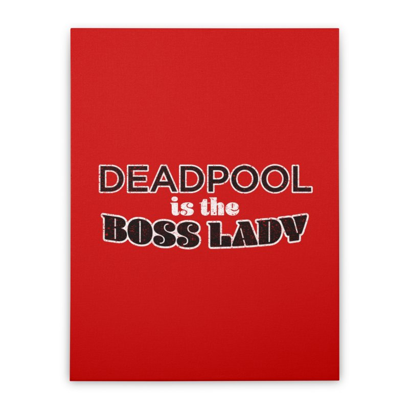 DEADPOOL is the Boss Lady Home Stretched Canvas by Cliff Blank + DOGMA Portraits