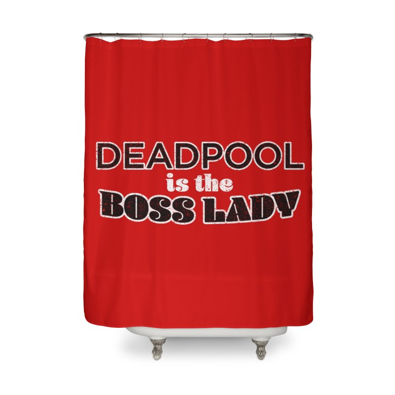 DEADPOOL is the Boss Lady Home Shower Curtain by Cliff Blank + DOGMA Portraits