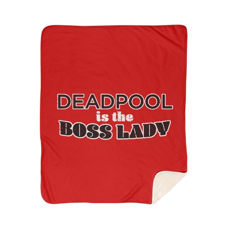 DEADPOOL is the Boss Lady Home Sherpa Blanket Blanket by Cliff Blank + DOGMA Portraits
