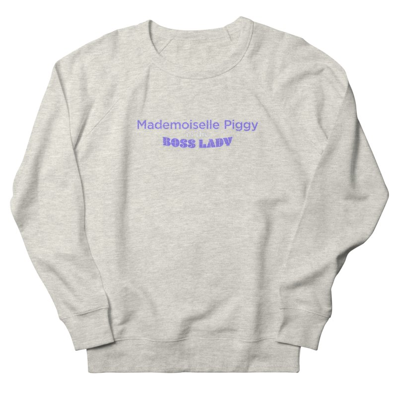 Mademoiselle Piggy is the Boss Lady Women's French Terry Sweatshirt by Cliff Blank + DOGMA Portraits