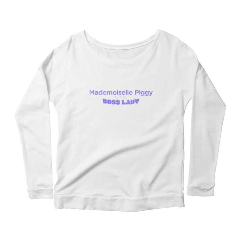Mademoiselle Piggy is the Boss Lady Women's Longsleeve Scoopneck  by Cliff Blank + DOGMA Portraits