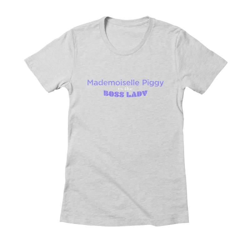 Mademoiselle Piggy is the Boss Lady Women's Fitted T-Shirt by Cliff Blank + DOGMA Portraits