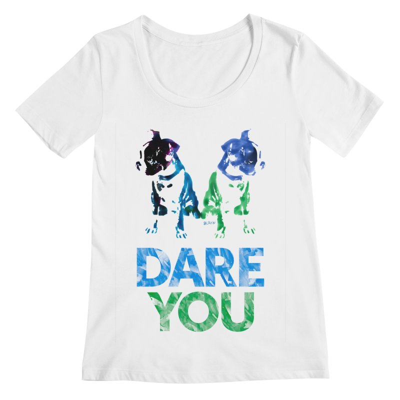 Double Dog Dare You Women's Regular Scoop Neck by Cliff Blank + DOGMA Portraits