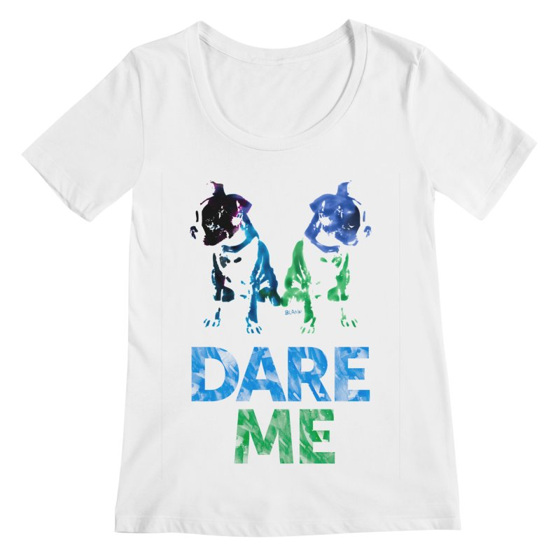 Double Dog Dare Me Women's Regular Scoop Neck by Cliff Blank + DOGMA Portraits