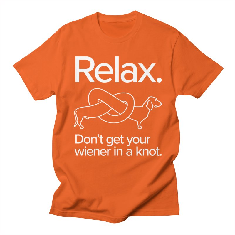 Relax. Don't get your wiener in a knot. (light design) Women's Regular Unisex T-Shirt by Cliff Blank + DOGMA Portraits