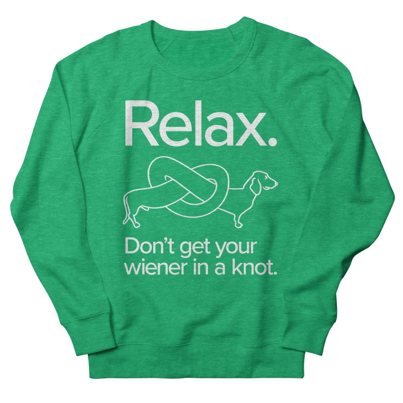 Relax. Don't get your wiener in a knot. (light design) Women's Sweatshirt by Cliff Blank + DOGMA Portraits