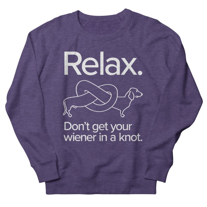 Relax. Don't get your wiener in a knot. (light design) Women's French Terry Sweatshirt by Cliff Blank + DOGMA Portraits