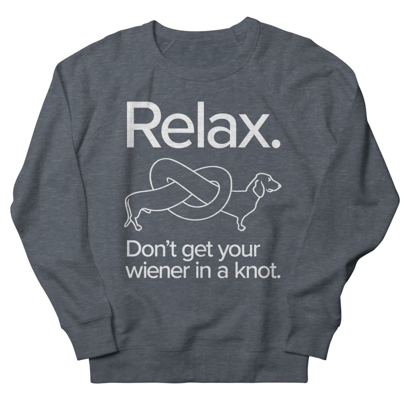 Relax. Don't get your wiener in a knot. (light design) Men's Sweatshirt by Cliff Blank + DOGMA Portraits