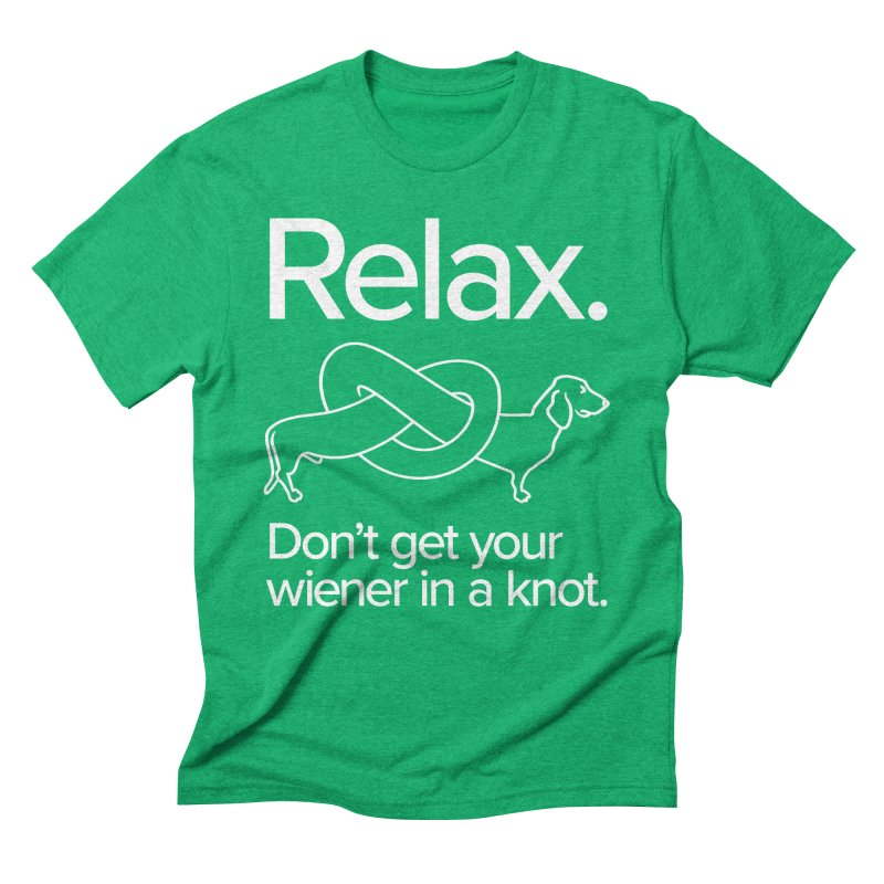 Relax. Don't get your wiener in a knot. (light design) Men's Triblend T-shirt by Cliff Blank + DOGMA Portraits