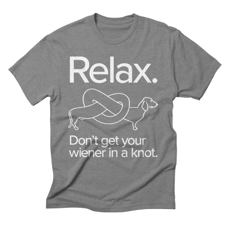 Relax. Don't get your wiener in a knot. (light design) in Men's Triblend T-Shirt Grey Triblend by Cliff Blank + DOGMA Portraits