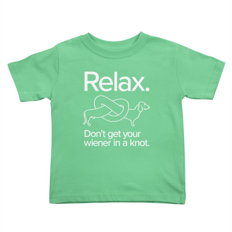 Relax. Don't get your wiener in a knot. (light design) Kids Toddler T-Shirt by Cliff Blank + DOGMA Portraits