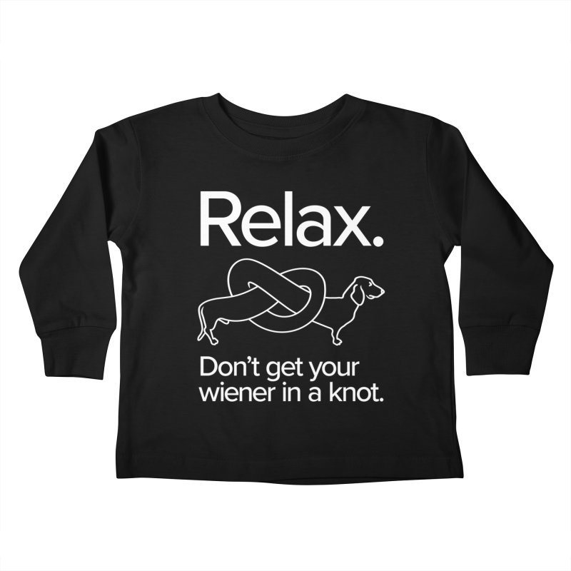 Relax. Don't get your wiener in a knot. (light design) Kids Toddler Longsleeve T-Shirt by Cliff Blank + DOGMA Portraits
