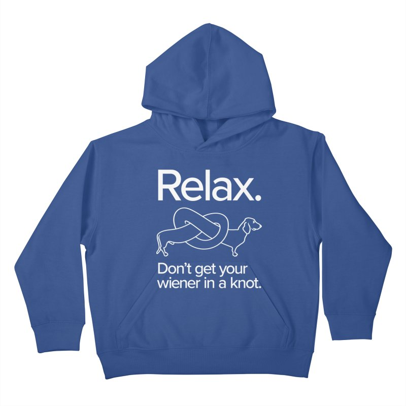 Relax. Don't get your wiener in a knot. (light design) Kids Pullover Hoody by Cliff Blank + DOGMA Portraits