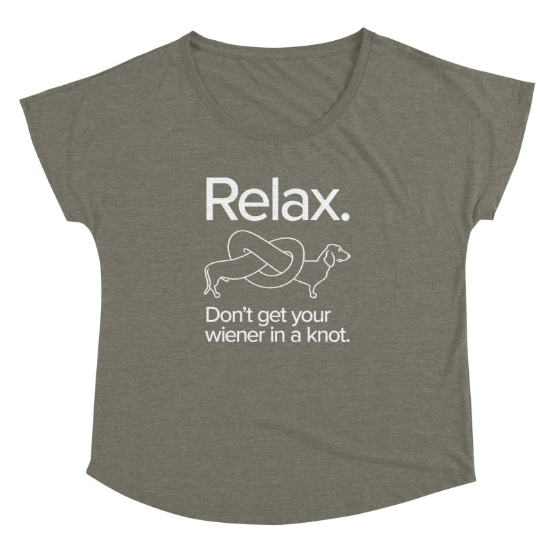 Relax. Don't get your wiener in a knot. (light design) Women's Dolman Scoop Neck by Cliff Blank + DOGMA Portraits
