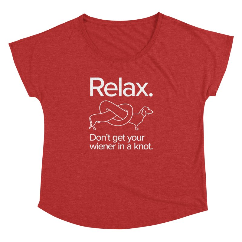 Relax. Don't get your wiener in a knot. (light design) Women's Dolman by Cliff Blank + DOGMA Portraits