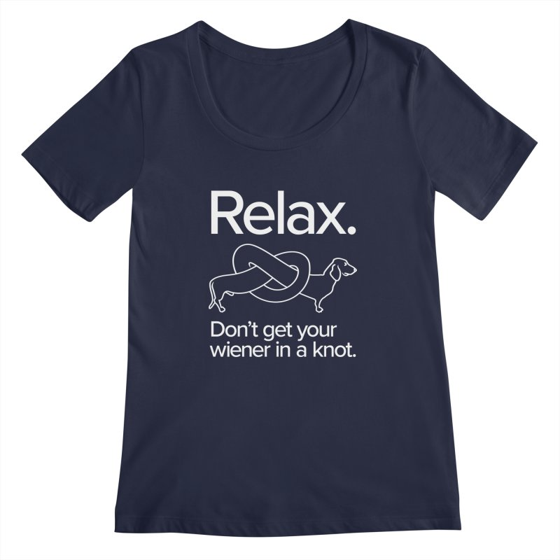 Relax. Don't get your wiener in a knot. (light design) Women's Scoopneck by Cliff Blank + DOGMA Portraits