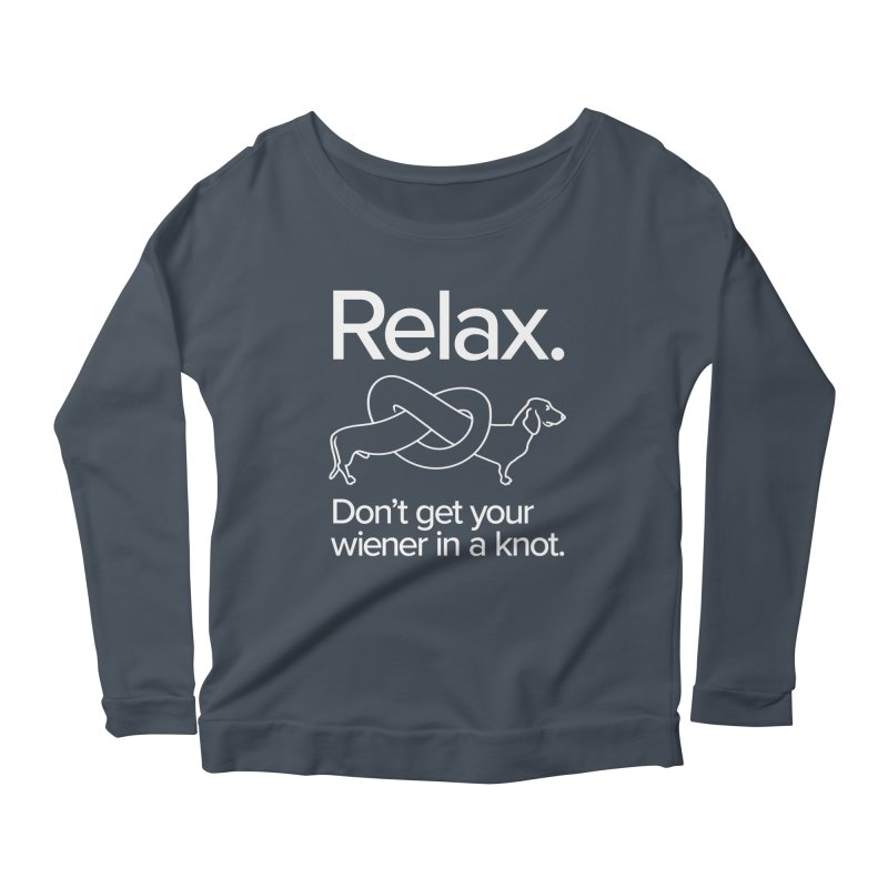 Relax. Don't get your wiener in a knot. (light design) Women's Longsleeve Scoopneck  by Cliff Blank + DOGMA Portraits