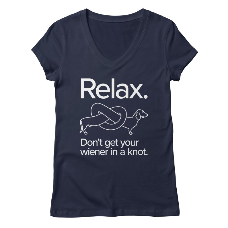 Relax. Don't get your wiener in a knot. (light design) Women's Regular V-Neck by Cliff Blank + DOGMA Portraits