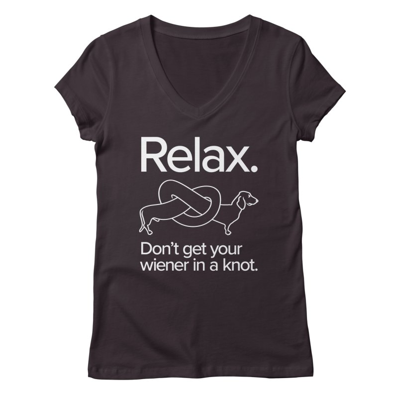 Relax. Don't get your wiener in a knot. (light design) Women's V-Neck by Cliff Blank + DOGMA Portraits