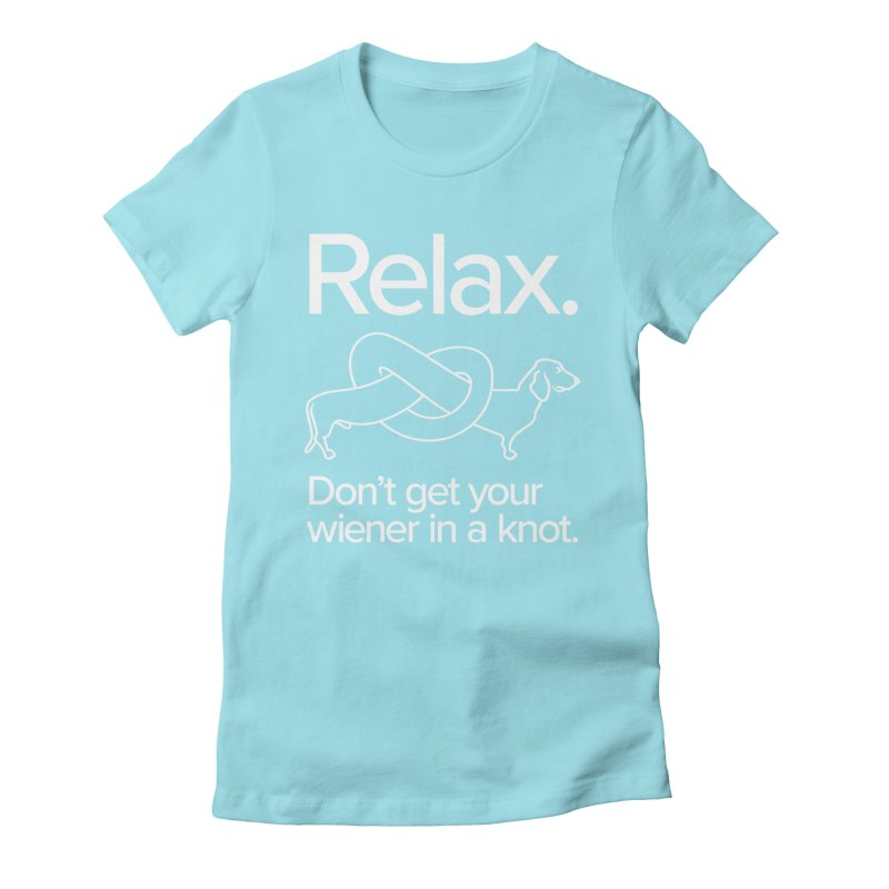 Relax. Don't get your wiener in a knot. (light design) Women's Fitted T-Shirt by Cliff Blank + DOGMA Portraits