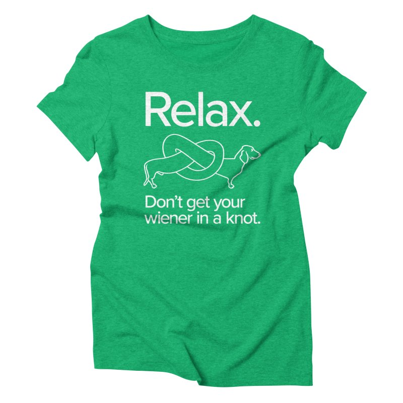 Relax. Don't get your wiener in a knot. (light design) Women's Triblend T-Shirt by Cliff Blank + DOGMA Portraits