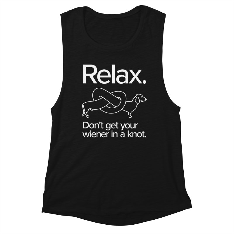Relax. Don't get your wiener in a knot. (light design) Women's Tank by Cliff Blank + DOGMA Portraits